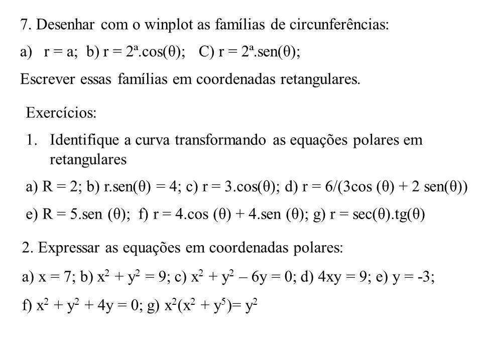 7. Desenhar com o winplot as famílias de circunferências: a)r = a; b) r = 2ª.cos(θ); C) r = 2ª.sen(θ); Escrever essas famílias em coordenadas retangul