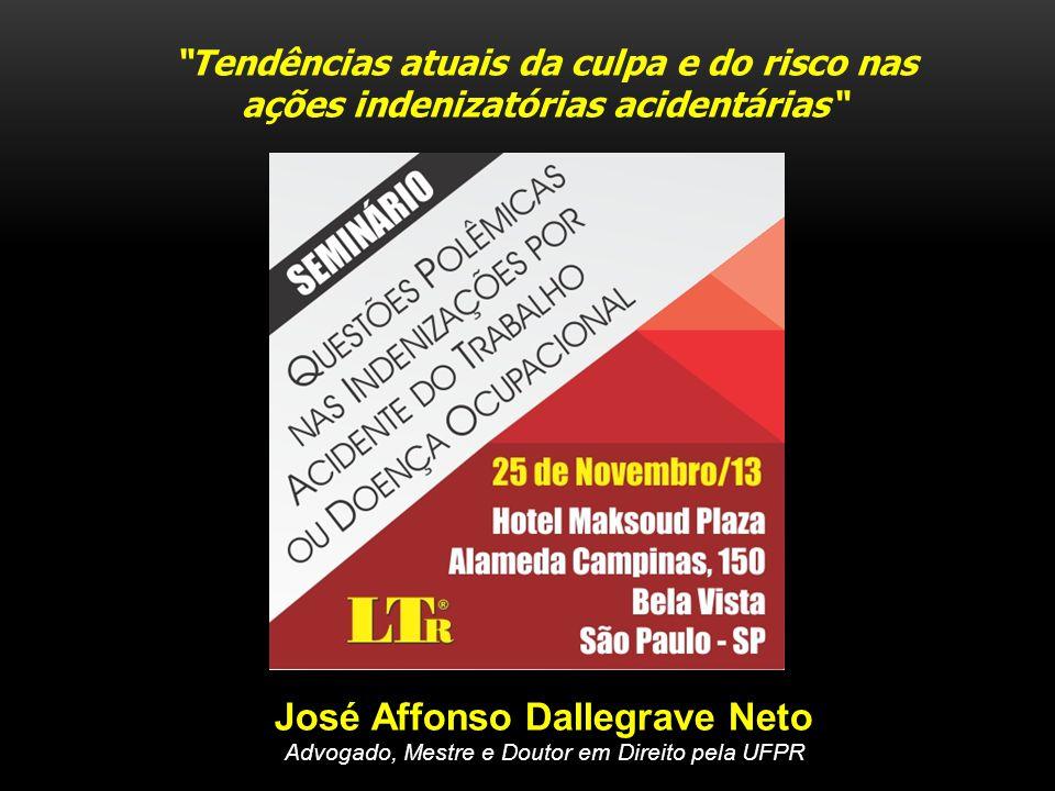 Tendências atuais da culpa e do risco nas ações indenizatórias acidentárias José Affonso Dallegrave Neto Advogado, Mestre e Doutor em Direito pela UFP