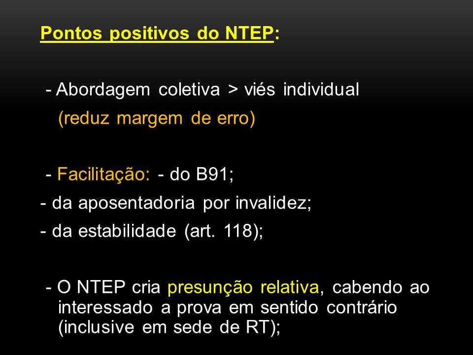 Pontos positivos do NTEP: - Abordagem coletiva > viés individual (reduz margem de erro) - Facilitação: - do B91; - da aposentadoria por invalidez; - d