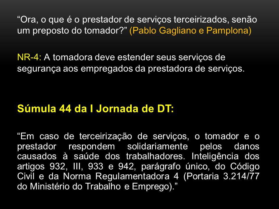 Ora, o que é o prestador de serviços terceirizados, senão um preposto do tomador? (Pablo Gagliano e Pamplona) NR-4: A tomadora deve estender seus serv