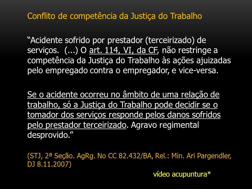 Conflito de competência da Justiça do Trabalho Acidente sofrido por prestador (terceirizado) de serviços. (...) O art. 114, VI, da CF, não restringe a
