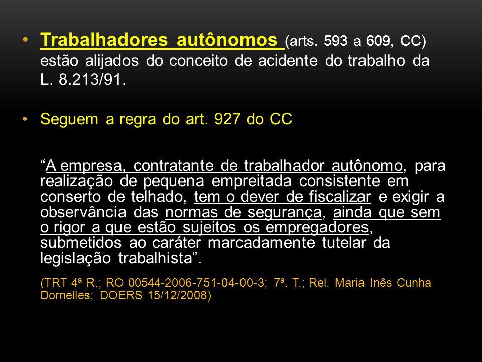 Trabalhadores autônomos (arts. 593 a 609, CC) estão alijados do conceito de acidente do trabalho da L. 8.213/91. Seguem a regra do art. 927 do CC A em