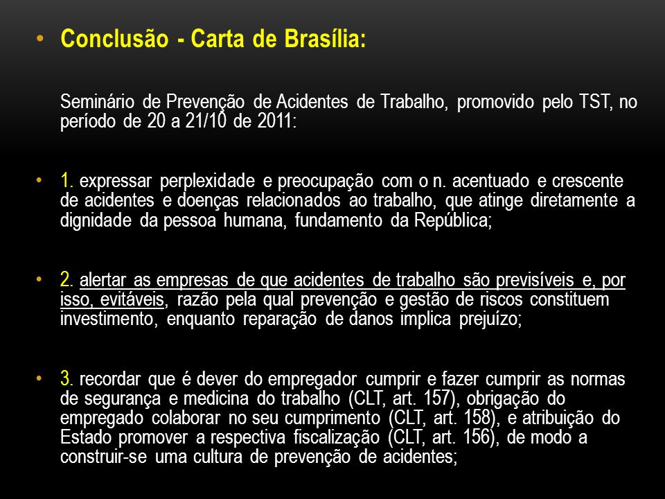 Conclusão - Carta de Brasília: Seminário de Prevenção de Acidentes de Trabalho, promovido pelo TST, no período de 20 a 21/10 de 2011: 1. expressar per