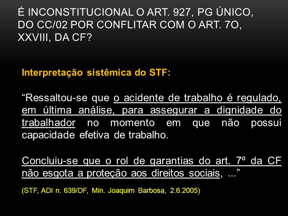 É INCONSTITUCIONAL O ART. 927, PG ÚNICO, DO CC/02 POR CONFLITAR COM O ART. 7O, XXVIII, DA CF? Interpretação sistêmica do STF: Ressaltou-se que o acide