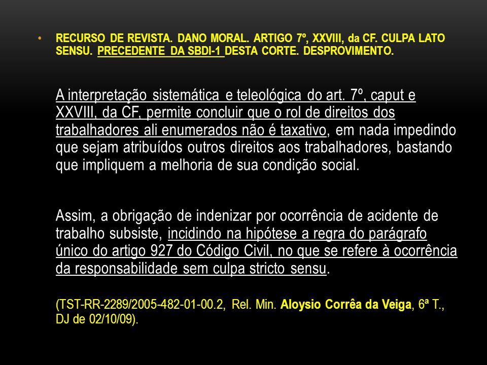 RECURSO DE REVISTA. DANO MORAL. ARTIGO 7º, XXVIII, da CF. CULPA LATO SENSU. PRECEDENTE DA SBDI-1 DESTA CORTE. DESPROVIMENTO. A interpretação sistemáti
