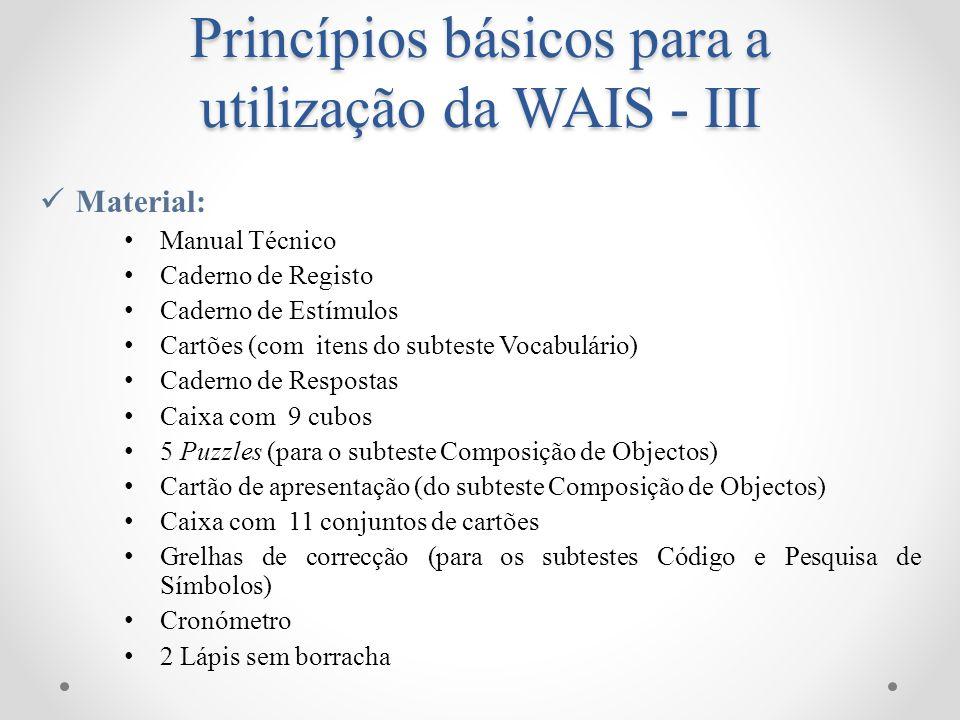 Princípios básicos para a utilização da WAIS - III Material: Manual Técnico Caderno de Registo Caderno de Estímulos Cartões (com itens do subteste Voc