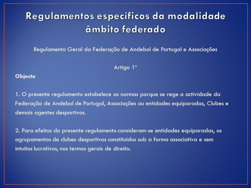 Regulamento Geral da Federação de Andebol de Portugal e Associações Artigo 1º Objecto 1. O presente regulamento estabelece as normas porque se rege a