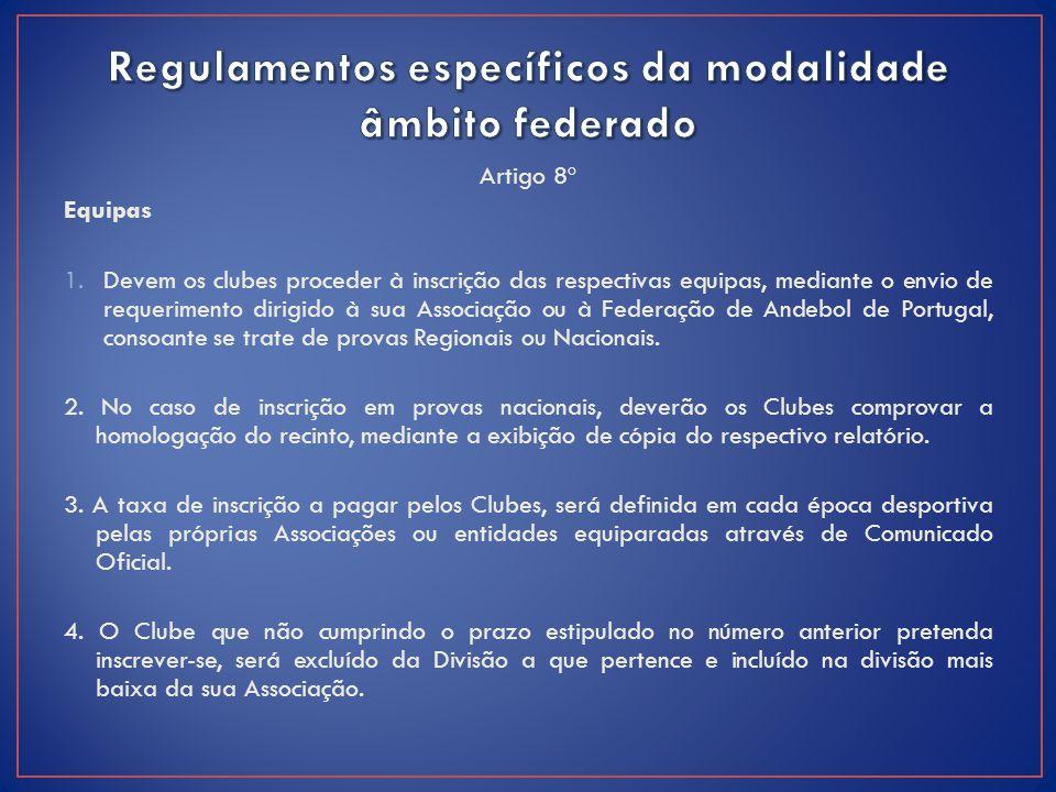 Artigo 8º Equipas 1.Devem os clubes proceder à inscrição das respectivas equipas, mediante o envio de requerimento dirigido à sua Associação ou à Fede