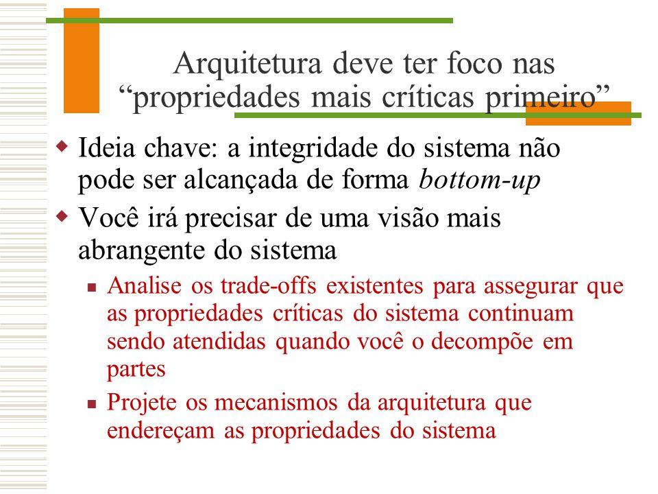 Arquitetura deve ter foco nas propriedades mais críticas primeiro Ideia chave: a integridade do sistema não pode ser alcançada de forma bottom-up Você