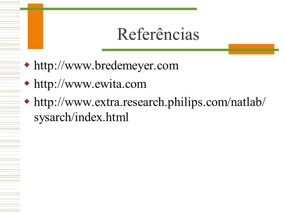Referências http://www.bredemeyer.com http://www.ewita.com http://www.extra.research.philips.com/natlab/ sysarch/index.html