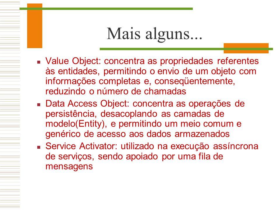 Mais alguns... Value Object: concentra as propriedades referentes às entidades, permitindo o envio de um objeto com informações completas e, conseqüen