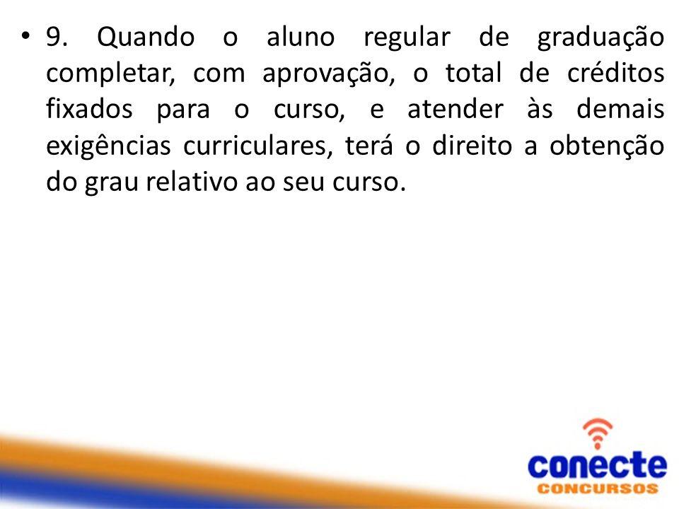 9. Quando o aluno regular de graduação completar, com aprovação, o total de créditos fixados para o curso, e atender às demais exigências curriculares