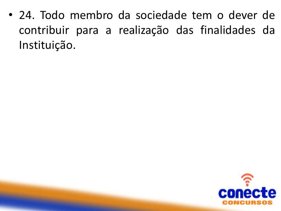 24. Todo membro da sociedade tem o dever de contribuir para a realização das finalidades da Instituição.