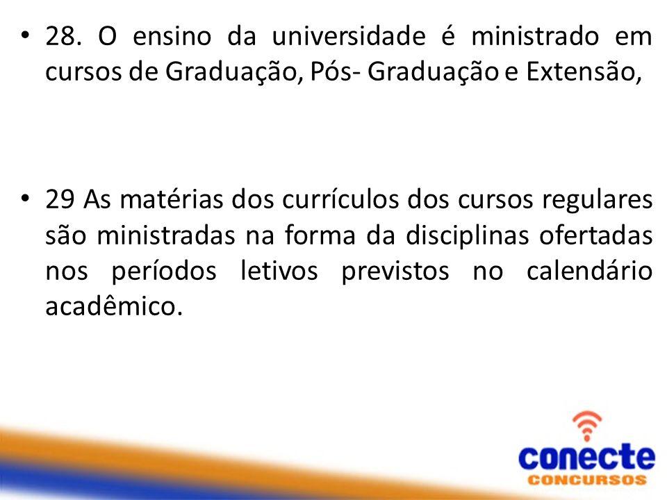 28. O ensino da universidade é ministrado em cursos de Graduação, Pós- Graduação e Extensão, 29 As matérias dos currículos dos cursos regulares são mi