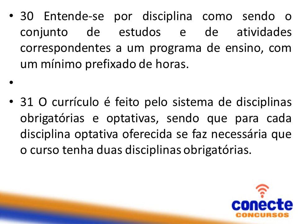 30 Entende-se por disciplina como sendo o conjunto de estudos e de atividades correspondentes a um programa de ensino, com um mínimo prefixado de hora