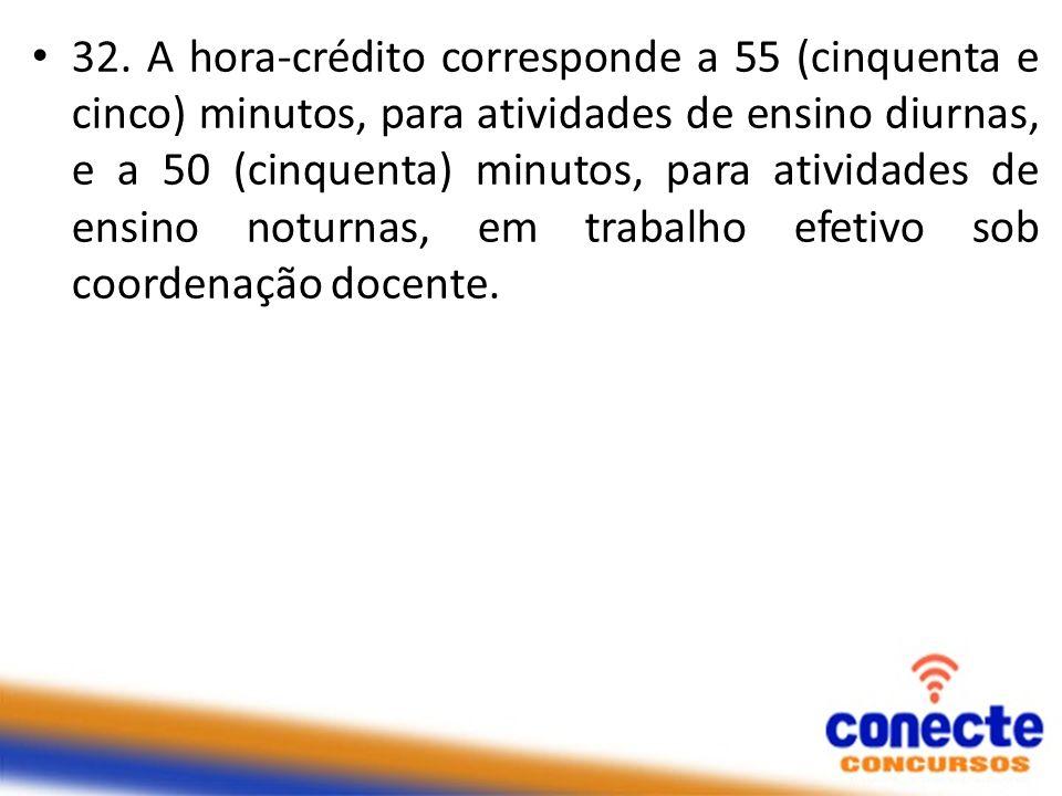 32. A hora-crédito corresponde a 55 (cinquenta e cinco) minutos, para atividades de ensino diurnas, e a 50 (cinquenta) minutos, para atividades de ens
