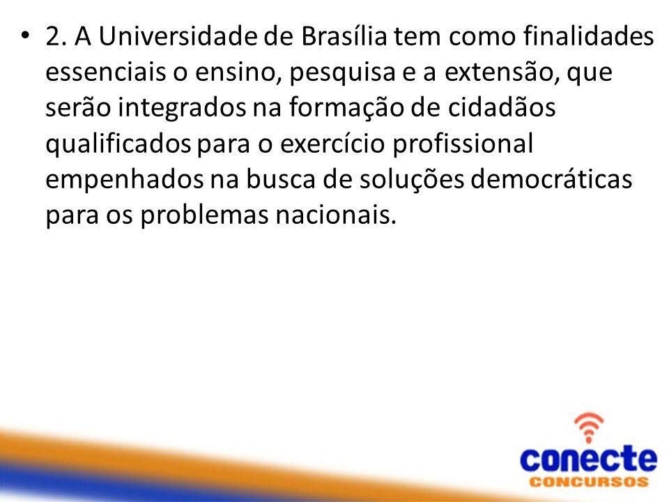 2. A Universidade de Brasília tem como finalidades essenciais o ensino, pesquisa e a extensão, que serão integrados na formação de cidadãos qualificad