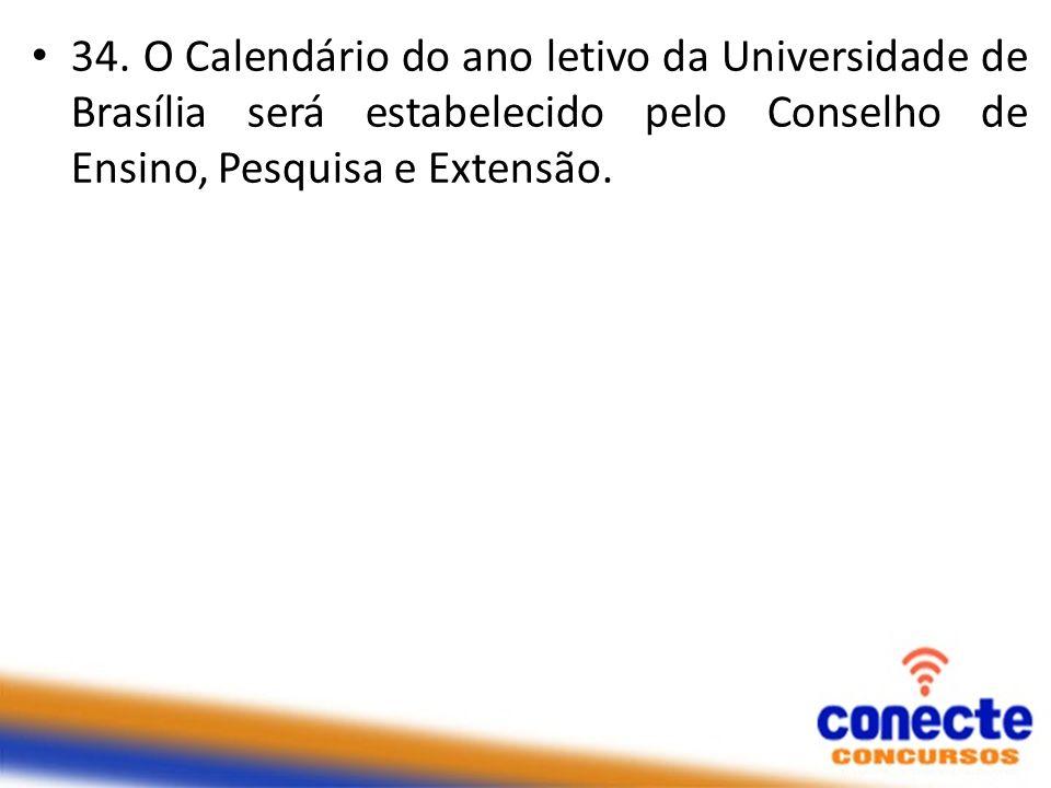 34. O Calendário do ano letivo da Universidade de Brasília será estabelecido pelo Conselho de Ensino, Pesquisa e Extensão.