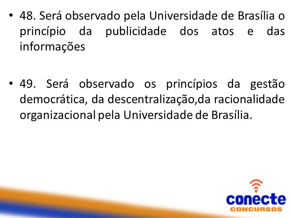 49. Será observado os princípios da gestão democrática, da descentralização,da racionalidade organizacional pela Universidade de Brasília.