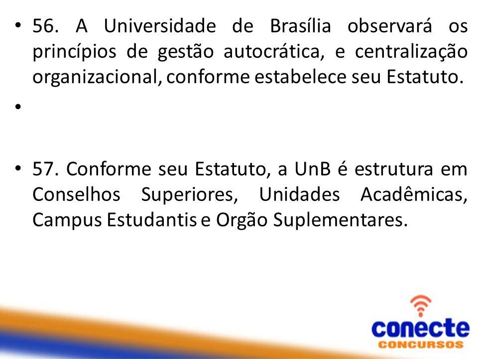 56. A Universidade de Brasília observará os princípios de gestão autocrática, e centralização organizacional, conforme estabelece seu Estatuto. 57. Co