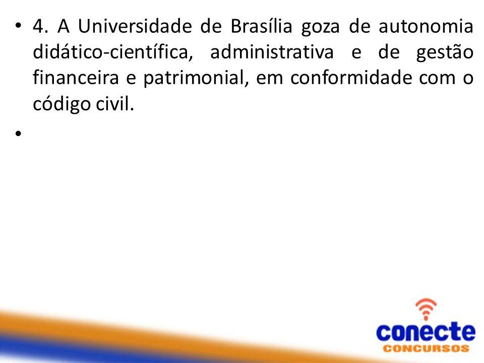 4. A Universidade de Brasília goza de autonomia didático-científica, administrativa e de gestão financeira e patrimonial, em conformidade com o código