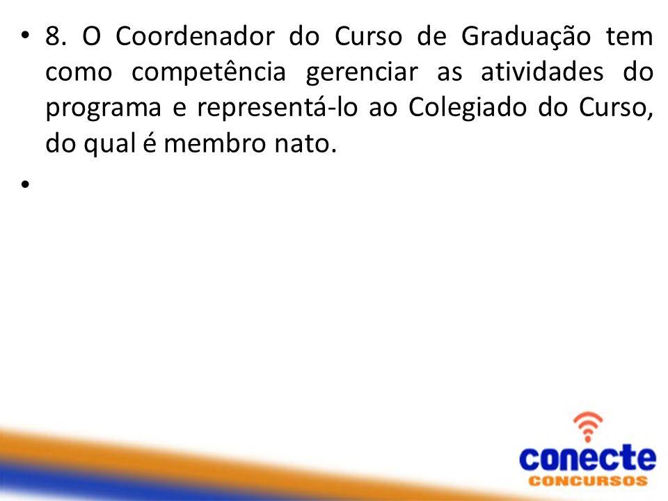 8. O Coordenador do Curso de Graduação tem como competência gerenciar as atividades do programa e representá-lo ao Colegiado do Curso, do qual é membr