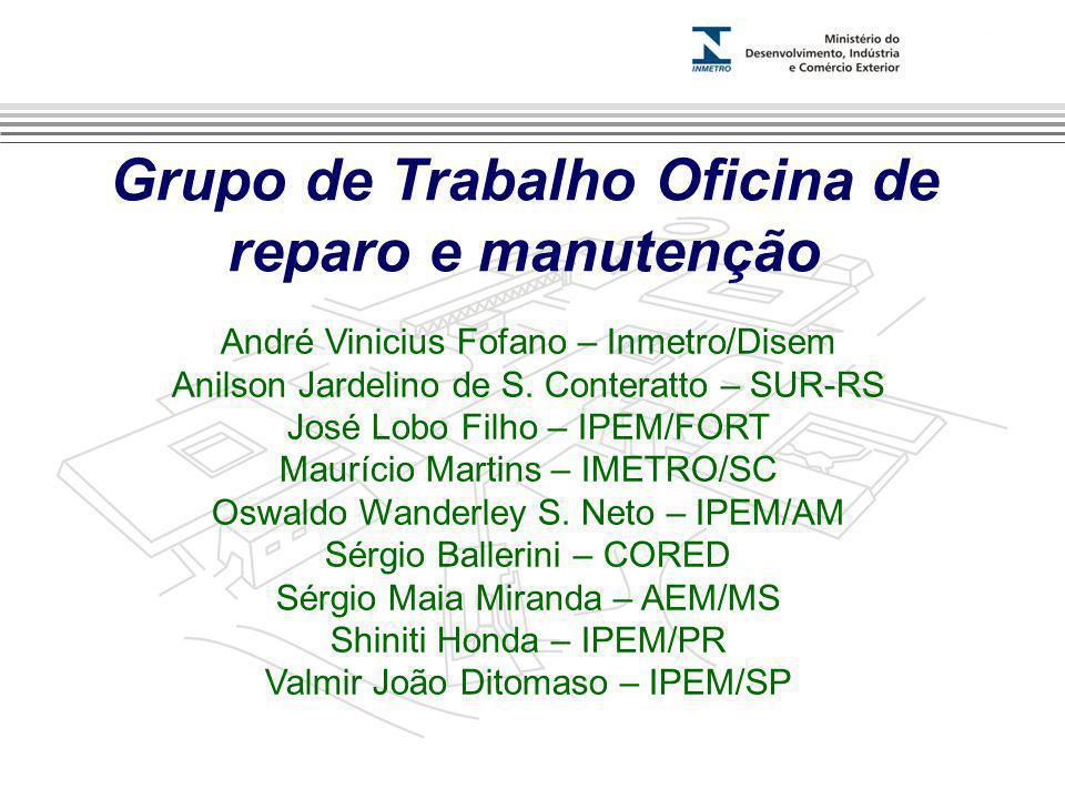 Marca do evento Grupo de Trabalho Oficina de reparo e manutenção André Vinicius Fofano – Inmetro/Disem Anilson Jardelino de S. Conteratto – SUR-RS Jos