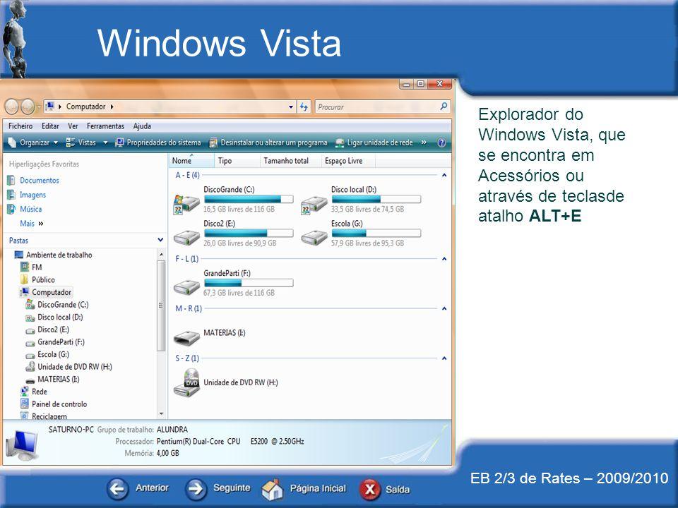 EB 2/3 de Rates – 2009/2010 Explorador do Windows Vista, que se encontra em Acessórios ou através de teclasde atalho ALT+E Windows Vista