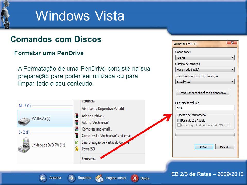 EB 2/3 de Rates – 2009/2010 Comandos com Discos Formatar uma PenDrive A Formatação de uma PenDrive consiste na sua preparação para poder ser utilizada