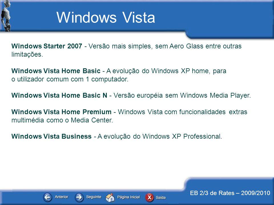 EB 2/3 de Rates – 2009/2010 Windows Starter 2007 - Versão mais simples, sem Aero Glass entre outras limitações. Windows Vista Home Basic - A evolução