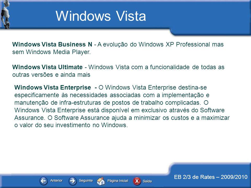 EB 2/3 de Rates – 2009/2010 Windows Vista Business N - A evolução do Windows XP Professional mas sem Windows Media Player. Windows Vista Ultimate - Wi