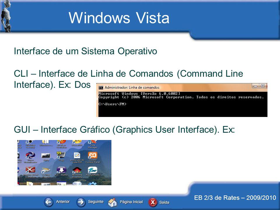 EB 2/3 de Rates – 2009/2010 Interface de um Sistema Operativo CLI – Interface de Linha de Comandos (Command Line Interface). Ex: Dos GUI – Interface G