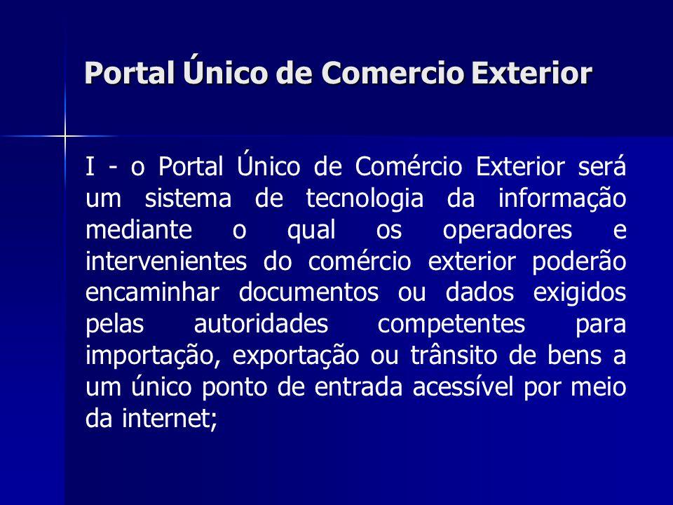Portal Único de Comercio Exterior I - o Portal Único de Comércio Exterior será um sistema de tecnologia da informação mediante o qual os operadores e
