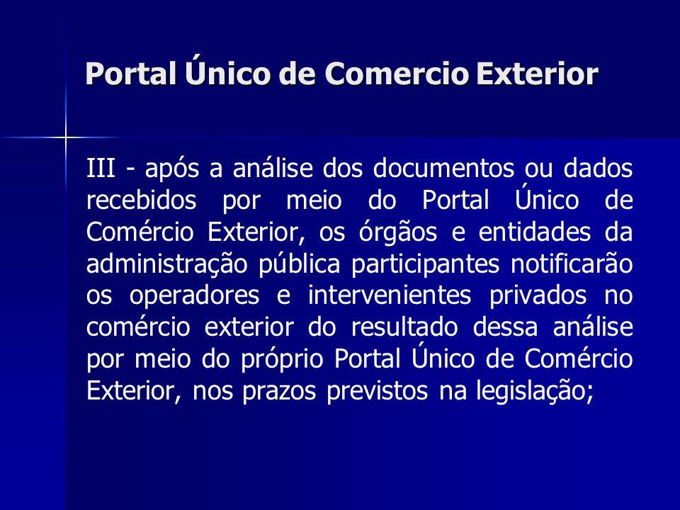Portal Único de Comercio Exterior III - após a análise dos documentos ou dados recebidos por meio do Portal Único de Comércio Exterior, os órgãos e en