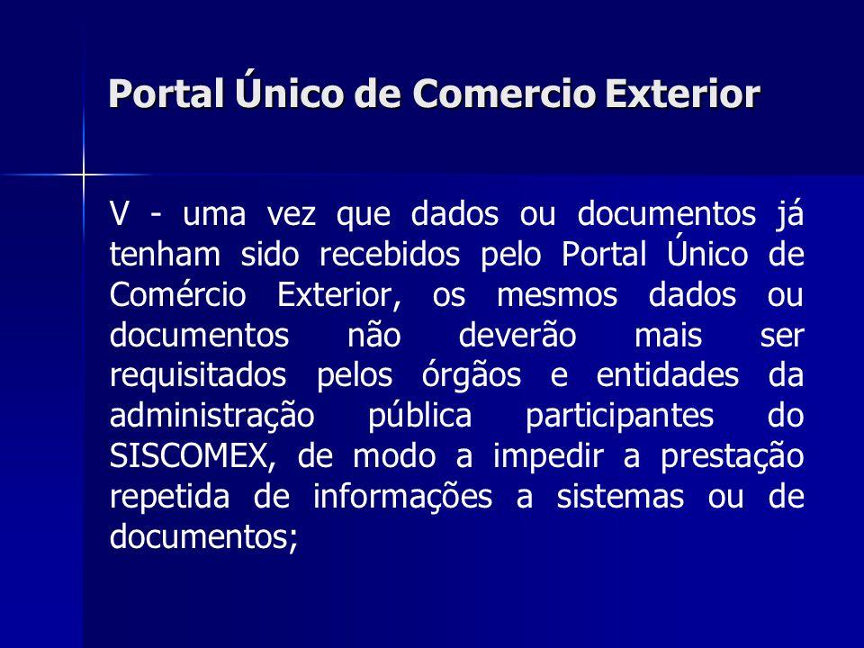 Portal Único de Comercio Exterior V - uma vez que dados ou documentos já tenham sido recebidos pelo Portal Único de Comércio Exterior, os mesmos dados