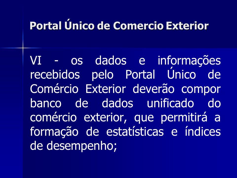 Portal Único de Comercio Exterior VI - os dados e informações recebidos pelo Portal Único de Comércio Exterior deverão compor banco de dados unificado