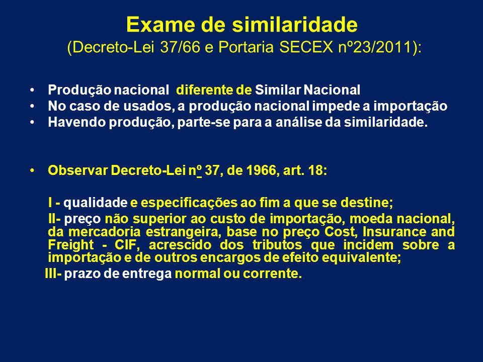 Exame de similaridade (Decreto-Lei 37/66 e Portaria SECEX nº23/2011): Produção nacional diferente de Similar Nacional No caso de usados, a produção na