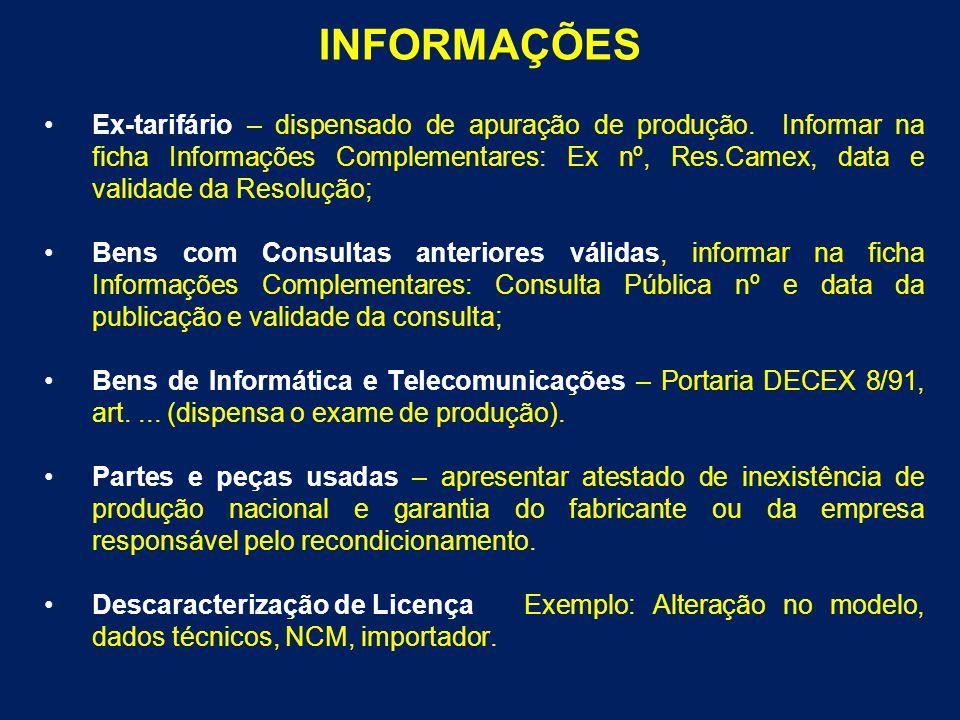 INFORMAÇÕES Ex-tarifário – dispensado de apuração de produção. Informar na ficha Informações Complementares: Ex nº, Res.Camex, data e validade da Reso