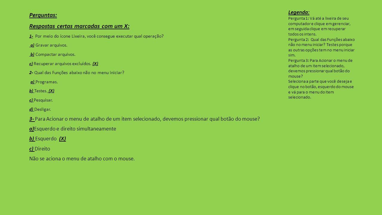Perguntas: Respostas certas marcadas com um X: 1- Por meio do ícone Lixeira, você consegue executar qual operação? a) Gravar arquivos. b) Compactar ar