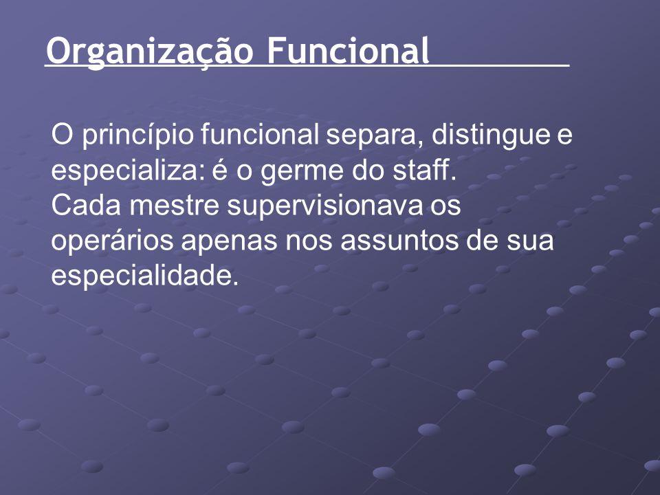O princípio funcional separa, distingue e especializa: é o germe do staff. Cada mestre supervisionava os operários apenas nos assuntos de sua especial