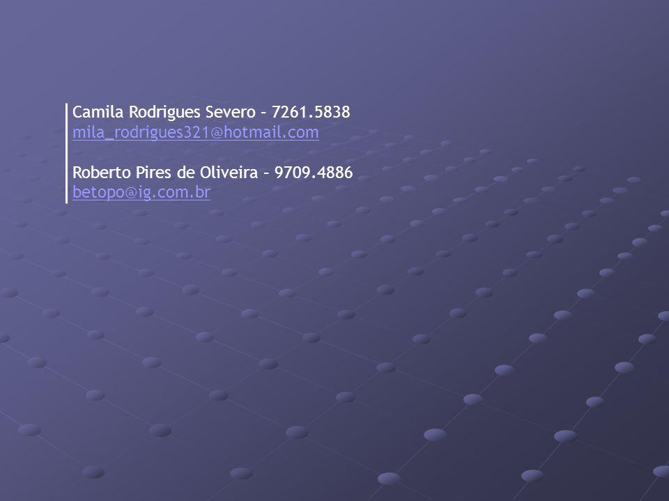 Camila Rodrigues Severo – 7261.5838 mila_rodrigues321@hotmail.com Roberto Pires de Oliveira – 9709.4886 betopo@ig.com.br