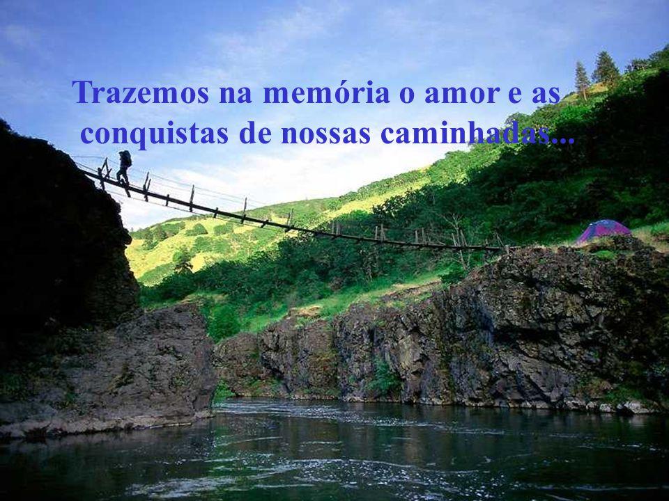 Trazemos na memória o amor e as conquistas de nossas caminhadas...