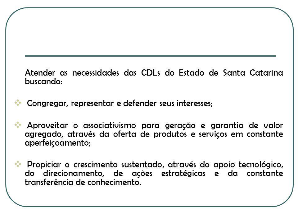 Atender as necessidades das CDLs do Estado de Santa Catarina buscando: Congregar, representar e defender seus interesses; Aproveitar o associativismo