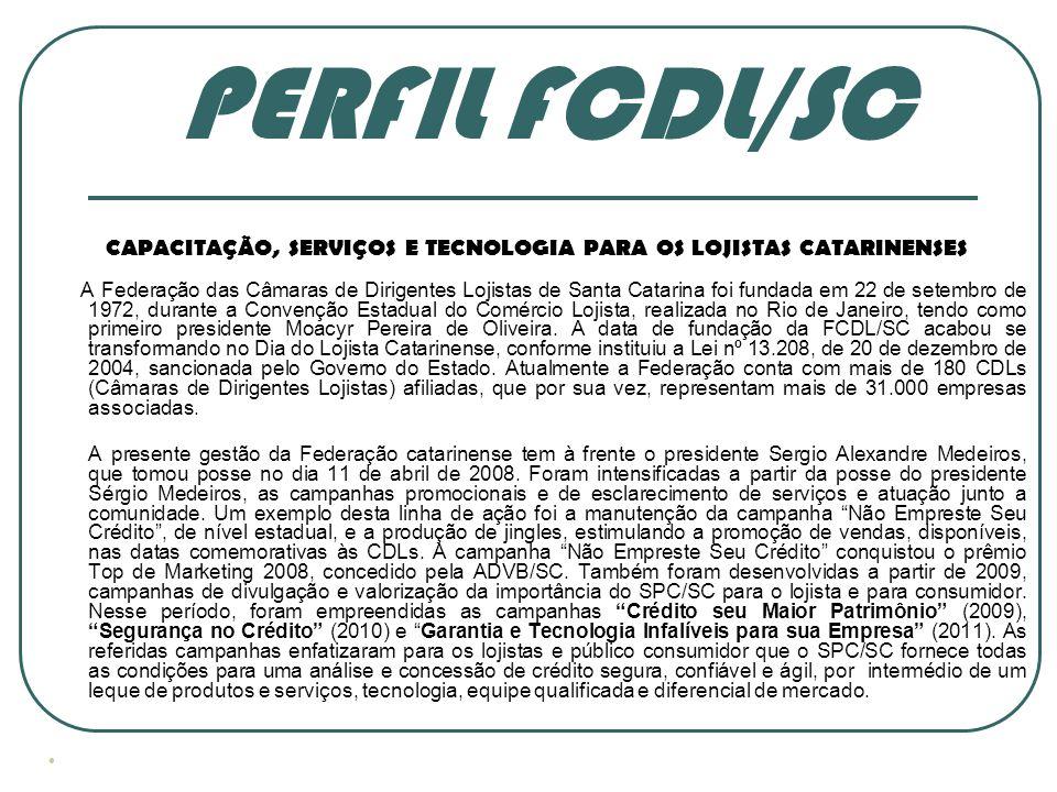 PERFIL FCDL/SC CAPACITAÇÃO, SERVIÇOS E TECNOLOGIA PARA OS LOJISTAS CATARINENSES A Federação das Câmaras de Dirigentes Lojistas de Santa Catarina foi fundada em 22 de setembro de 1972, durante a Convenção Estadual do Comércio Lojista, realizada no Rio de Janeiro, tendo como primeiro presidente Moacyr Pereira de Oliveira.
