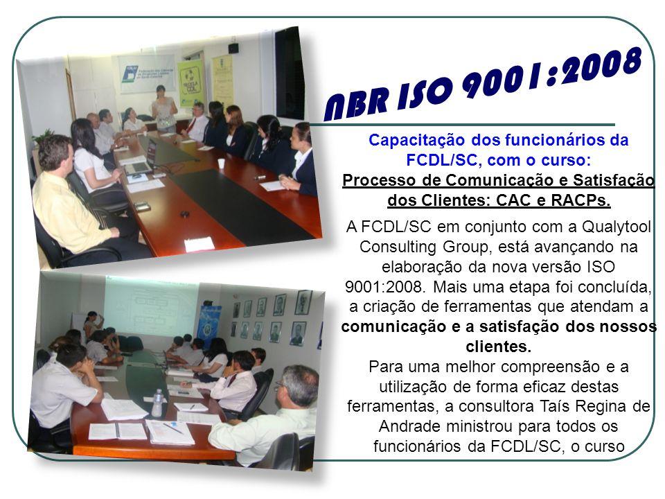Capacitação dos funcionários da FCDL/SC, com o curso: Processo de Comunicação e Satisfação dos Clientes: CAC e RACPs. A FCDL/SC em conjunto com a Qual
