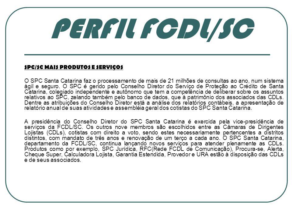 PERFIL FCDL/SC SPC/SC MAIS PRODUTOS E SERVIÇOS O SPC Santa Catarina faz o processamento de mais de 21 milhões de consultas ao ano, num sistema ágil e seguro.