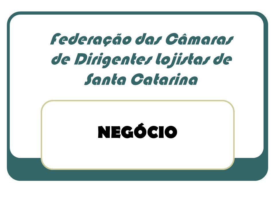 Federação das Câmaras de Dirigentes Lojistas de Santa Catarina NEGÓCIO