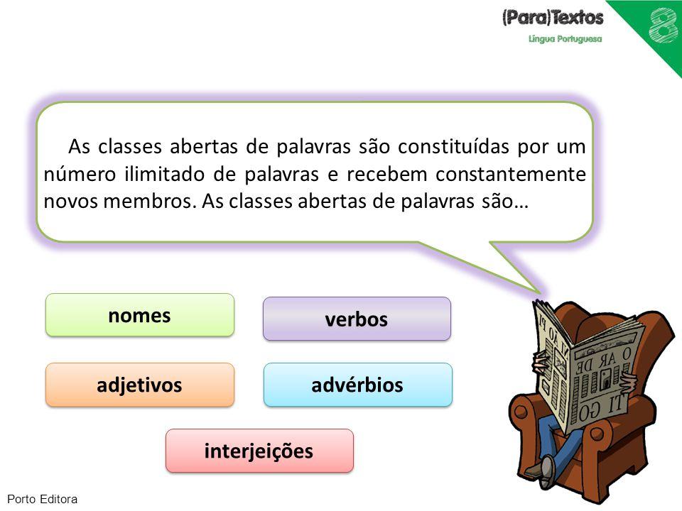 As classes abertas de palavras são constituídas por um número ilimitado de palavras e recebem constantemente novos membros. As classes abertas de pala