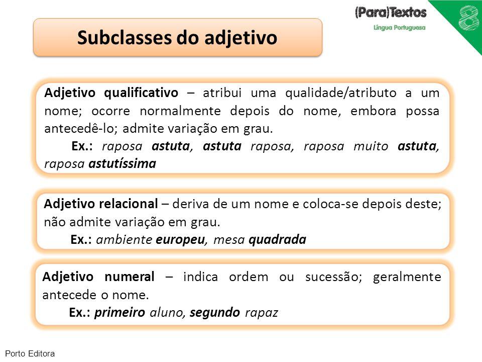Porto Editora Subclasses do adjetivo Adjetivo qualificativo – atribui uma qualidade/atributo a um nome; ocorre normalmente depois do nome, embora poss
