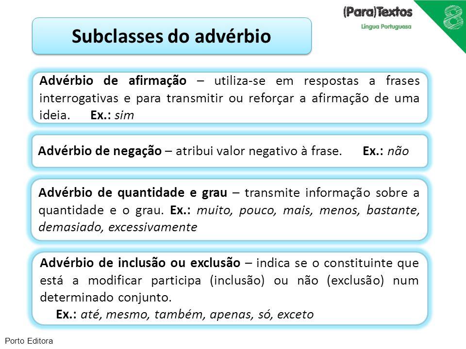 Porto Editora Subclasses do advérbio Advérbio de afirmação – utiliza-se em respostas a frases interrogativas e para transmitir ou reforçar a afirmação